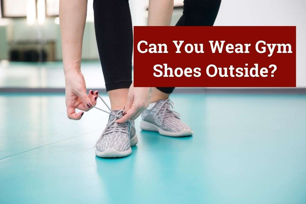 Can You Wear Gym Shoes Outside