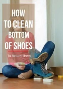how to clean the bottom of the shoes to return them